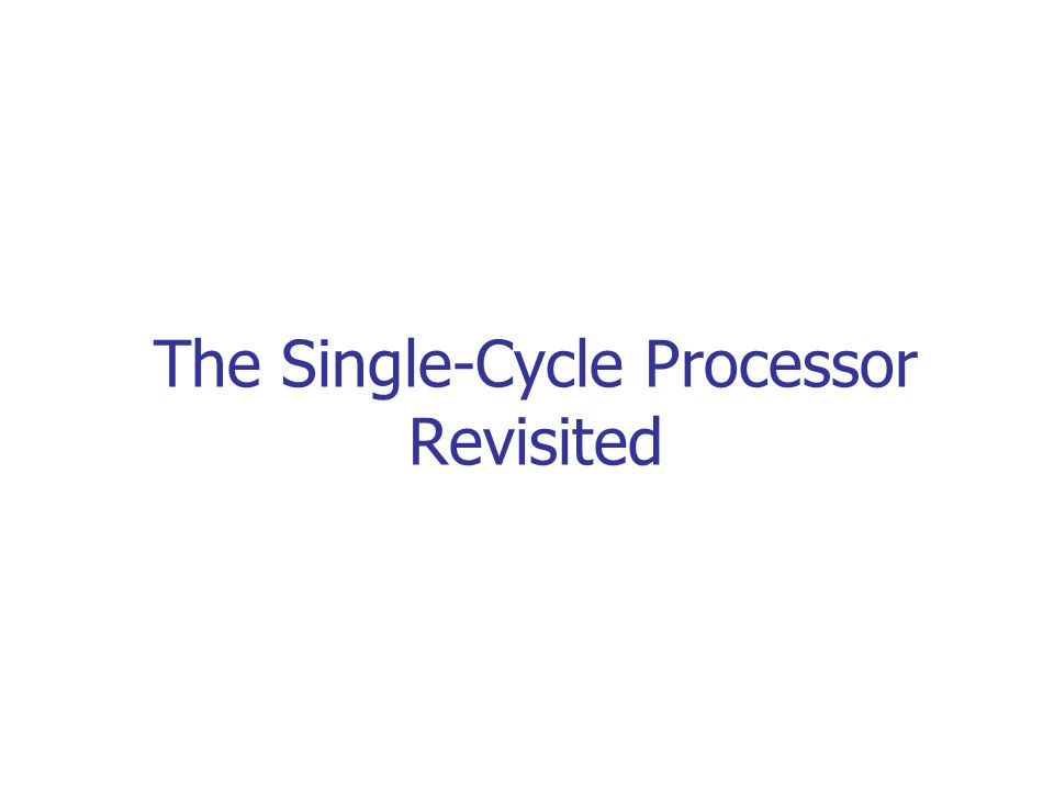 The Single-Cycle Processor Revisited