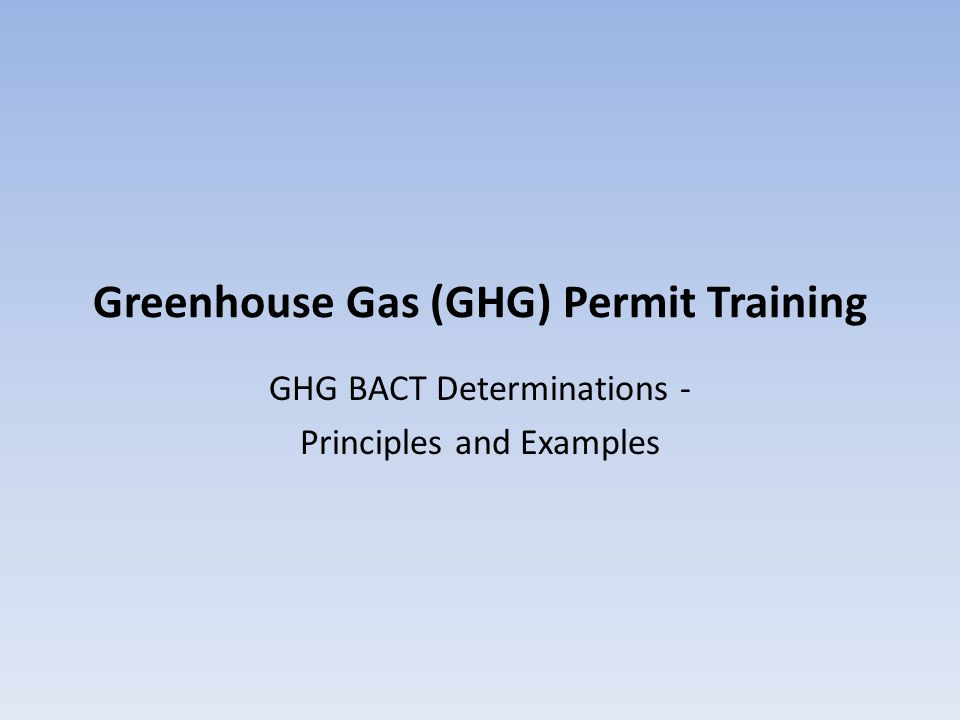 Greenhouse Gas (GHG) Permit Training GHG BACT Determinations - Principles and Examples