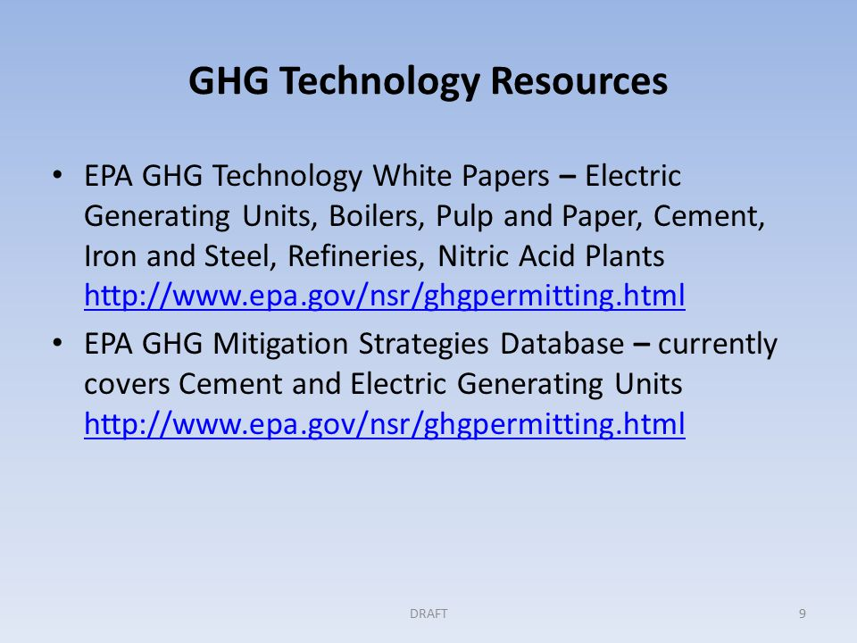 GHG Technology Resources EPA GHG Technology White Papers – Electric Generating Units, Boilers, Pulp and Paper, Cement, Iron and Steel, Refineries, Nitric Acid Plants     EPA GHG Mitigation Strategies Database – currently covers Cement and Electric Generating Units     9DRAFT