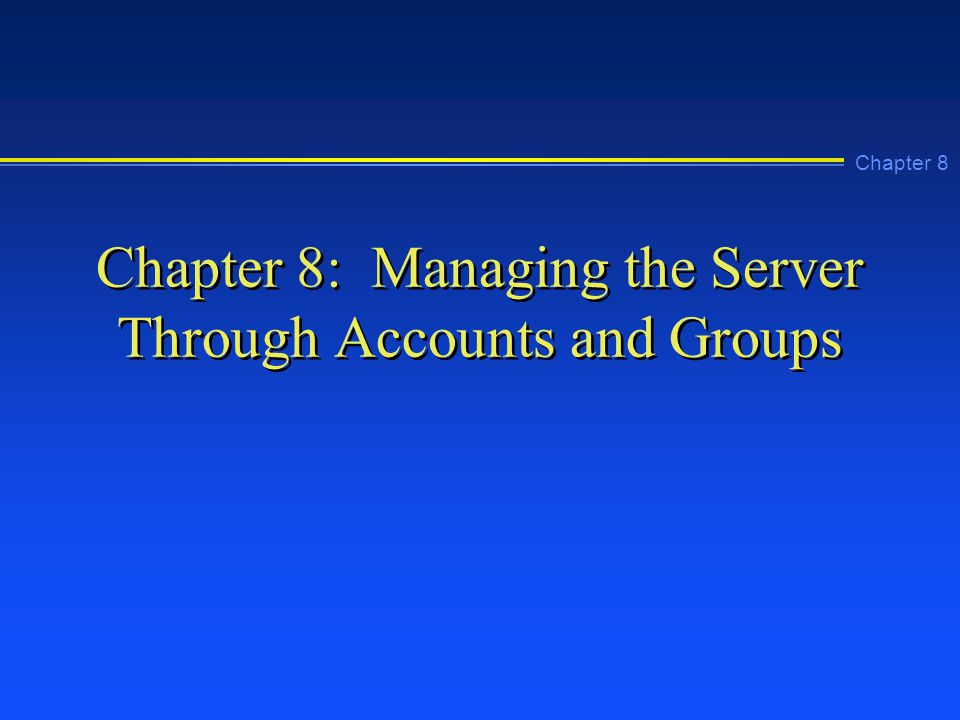 Chapter 8 Chapter 8: Managing the Server Through Accounts and Groups