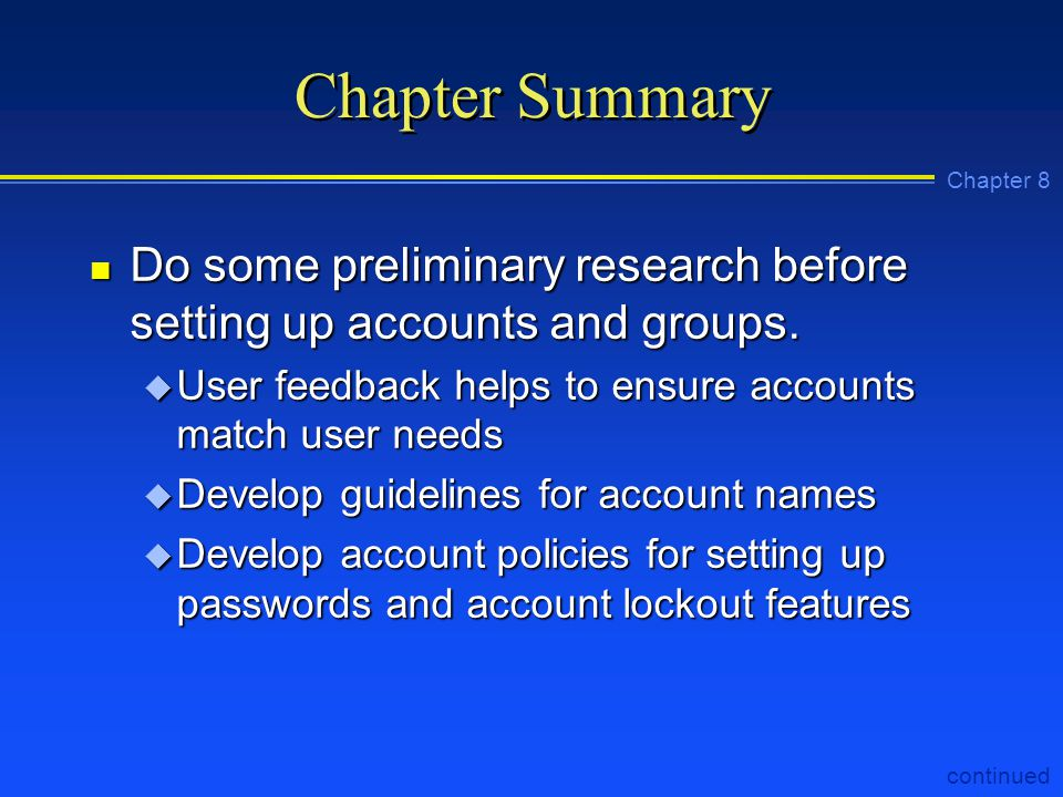 Chapter 8 Chapter Summary n Do some preliminary research before setting up accounts and groups.