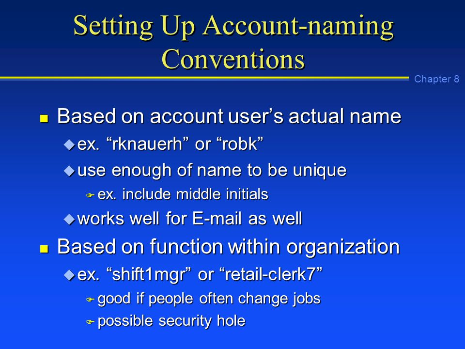 Chapter 8 Setting Up Account-naming Conventions n Based on account user's actual name u ex.