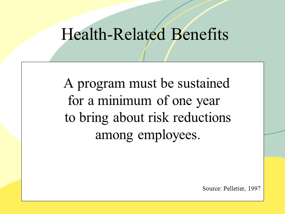 Health-Related Benefits A program must be sustained for a minimum of one year to bring about risk reductions among employees.