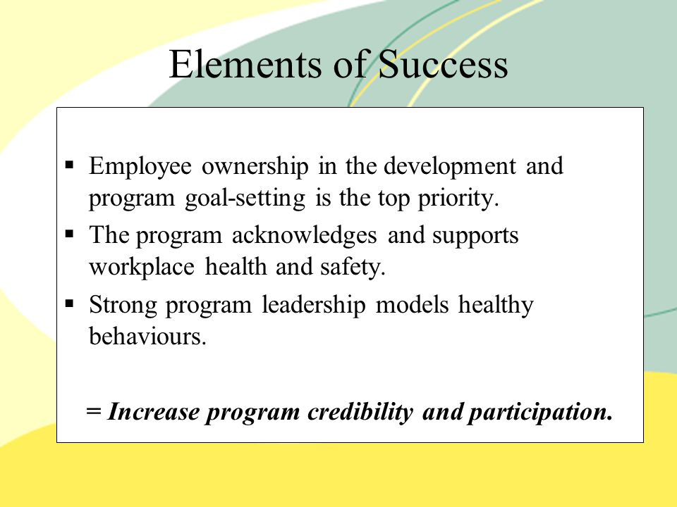 Elements of Success   Employee ownership in the development and program goal-setting is the top priority.