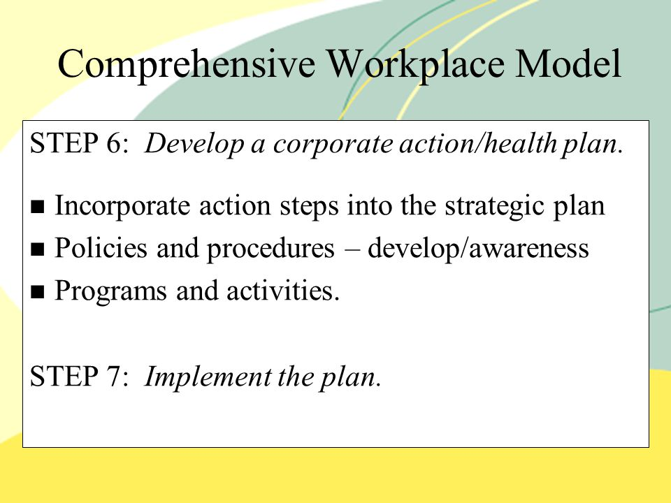 Comprehensive Workplace Model STEP 6: Develop a corporate action/health plan.