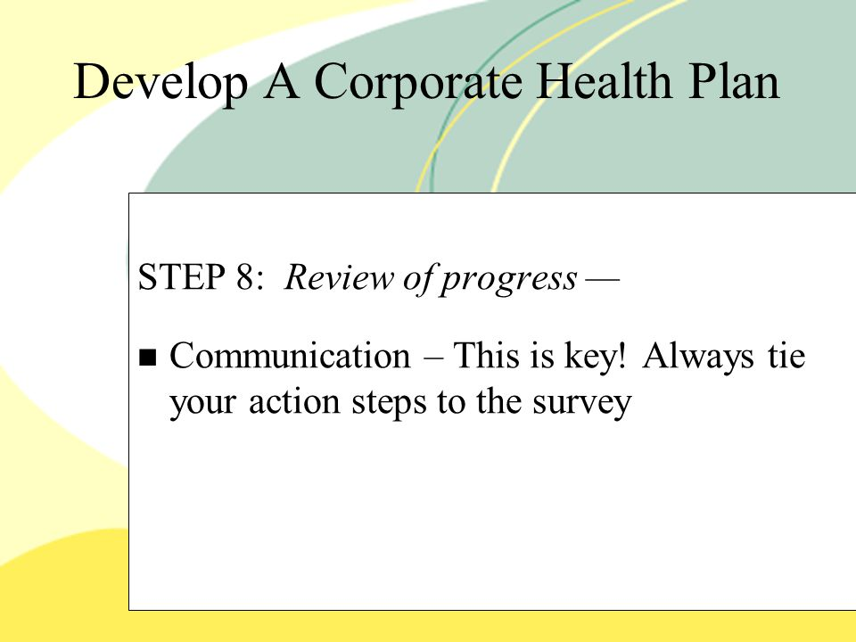 Develop A Corporate Health Plan STEP 8: Review of progress — Communication – This is key.