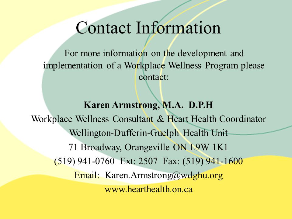 For more information on the development and implementation of a Workplace Wellness Program please contact: Karen Armstrong, M.A.