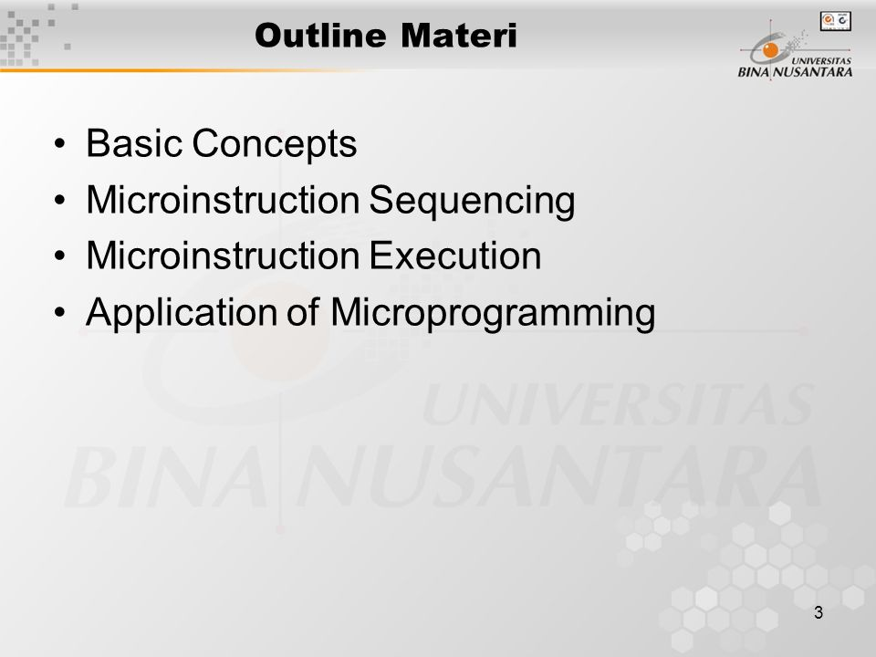 3 Outline Materi Basic Concepts Microinstruction Sequencing Microinstruction Execution Application of Microprogramming