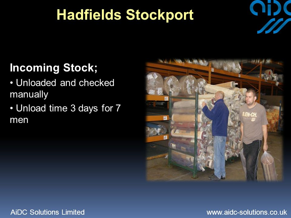 AiDC Solutions Limited   Hadfields Stockport Incoming Stock; Unloaded and checked manually Unload time 3 days for 7 men