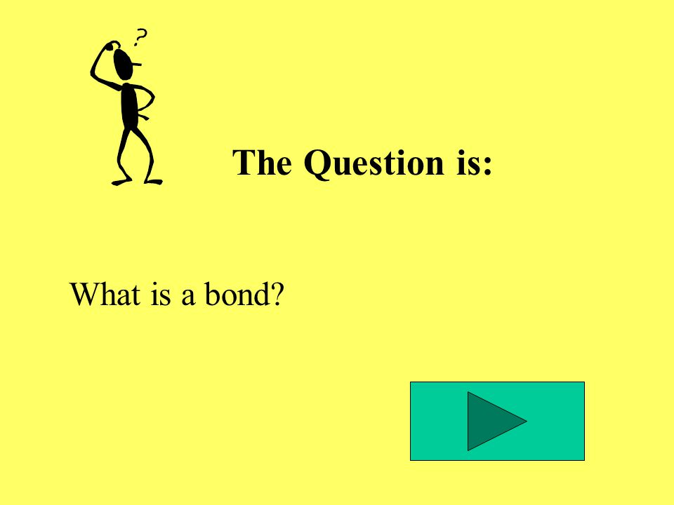 The Question is: What is a bond