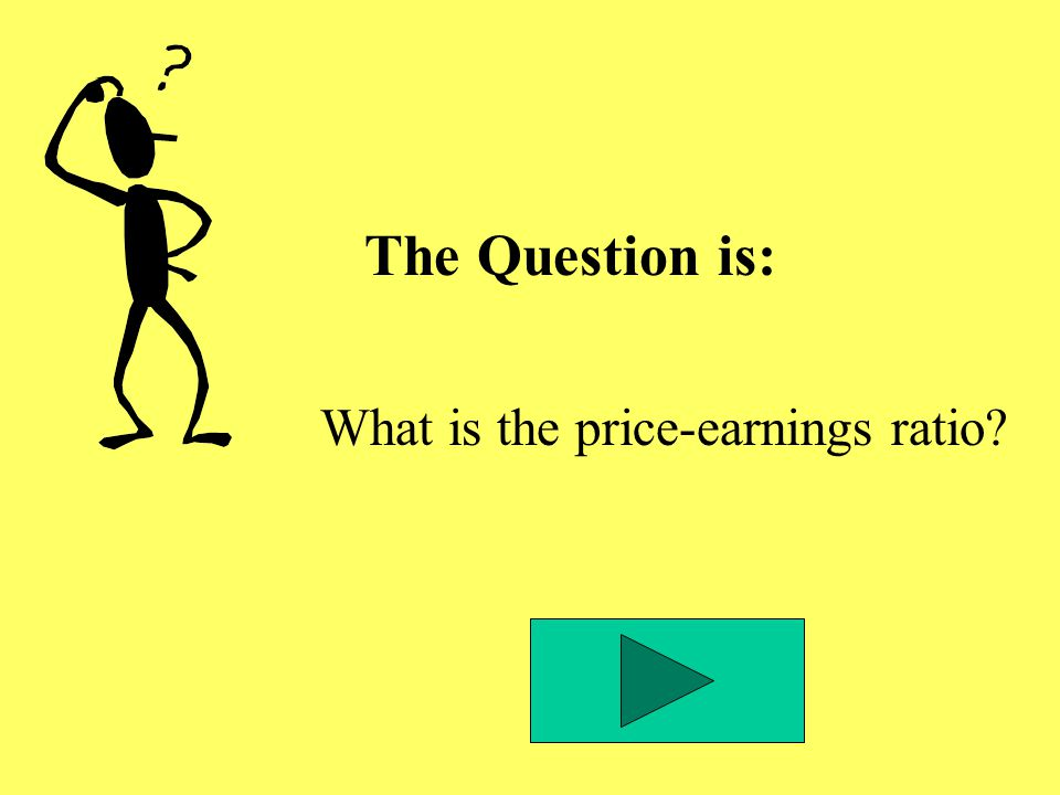 The Question is: What is the price-earnings ratio