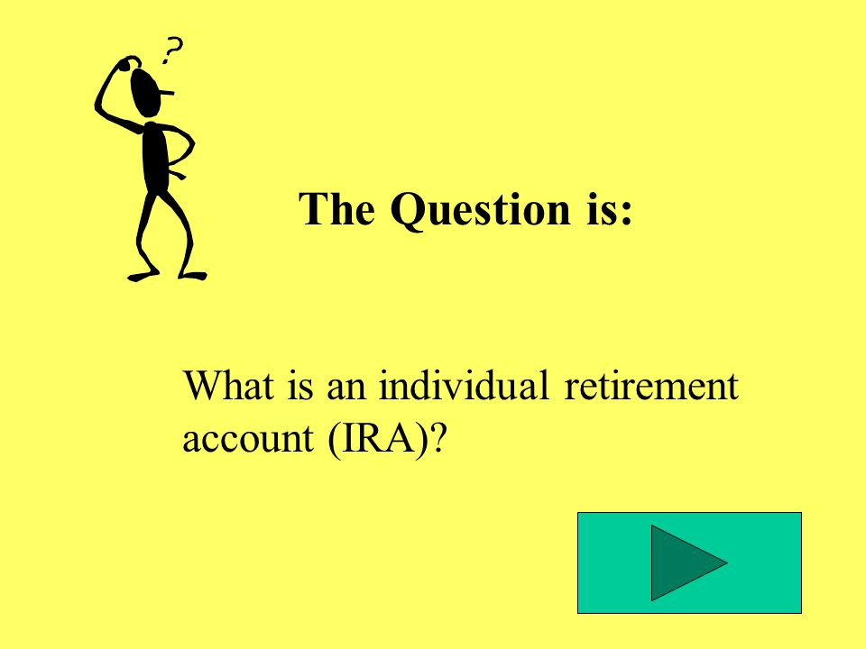 The Question is: What is an individual retirement account (IRA)