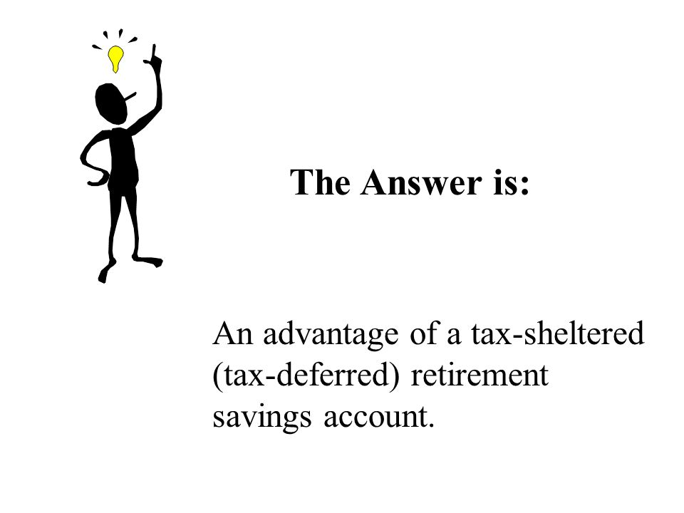 The Answer is: An advantage of a tax-sheltered (tax-deferred) retirement savings account.