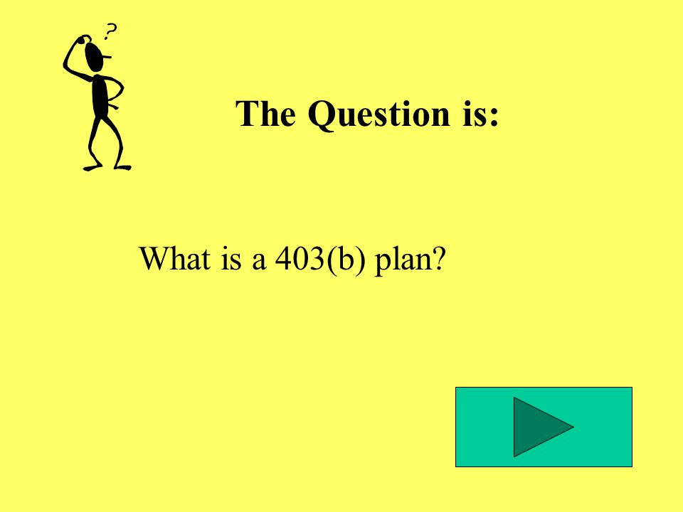 The Question is: What is a 403(b) plan