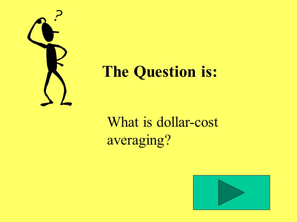 The Question is: What is dollar-cost averaging