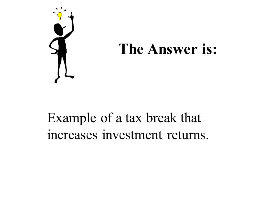 The Answer is: Example of a tax break that increases investment returns.