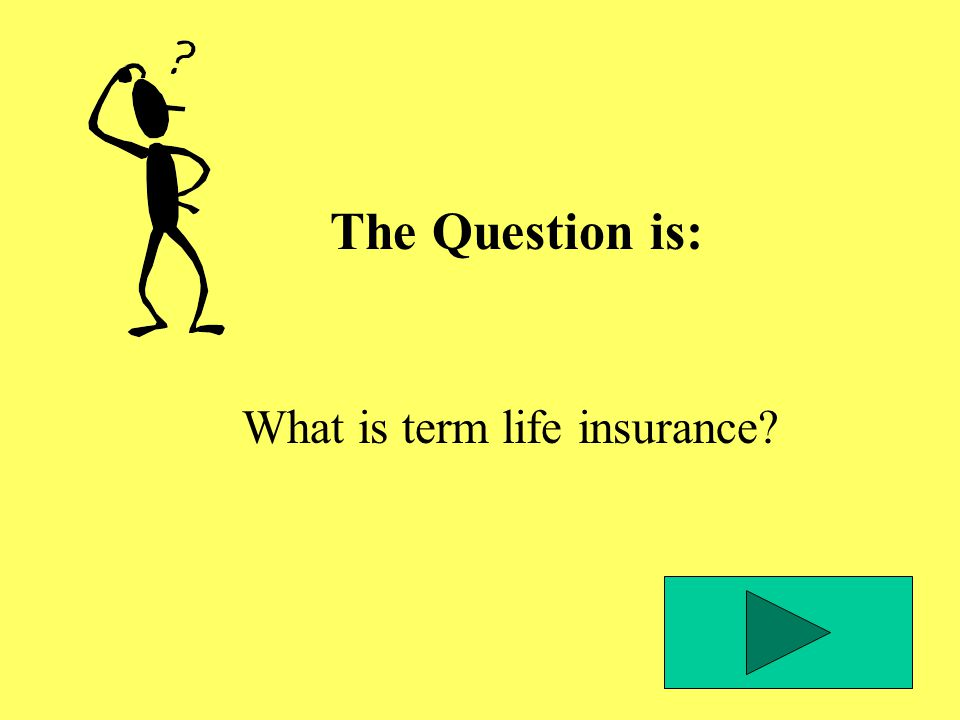 The Question is: What is term life insurance