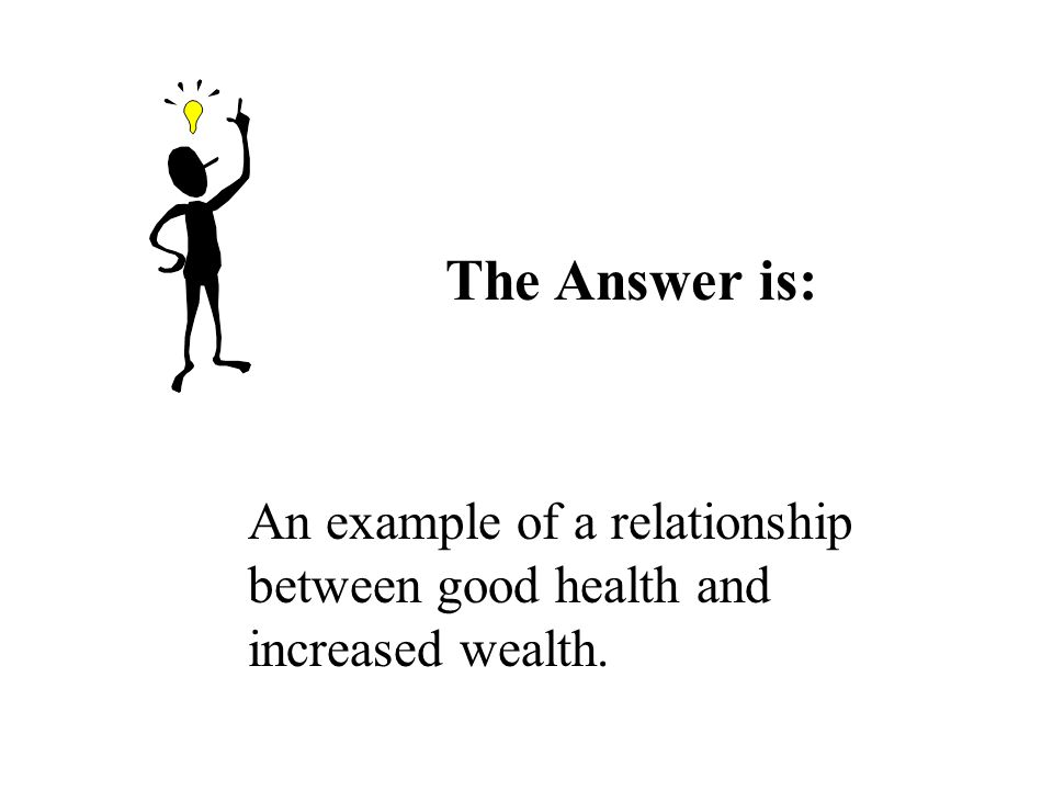 The Answer is: An example of a relationship between good health and increased wealth.