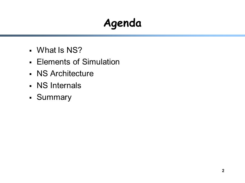 1 Network Simulator (NS-2) Tutorial These slides can be