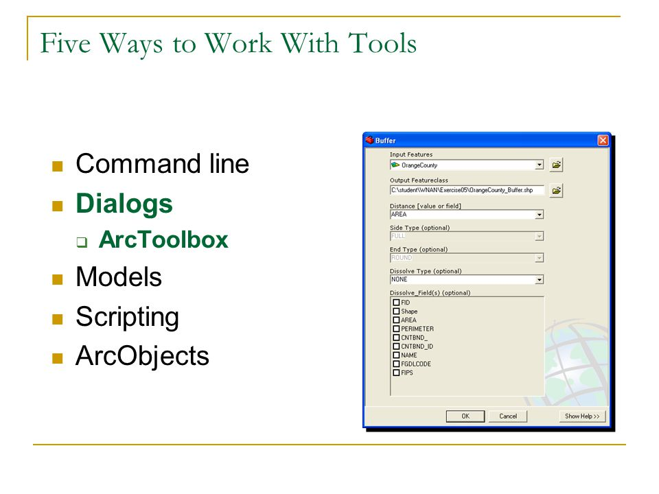 Five Ways to Work With Tools Command line Dialogs  ArcToolbox Models Scripting ArcObjects