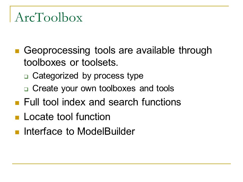 ArcToolbox Geoprocessing tools are available through toolboxes or toolsets.