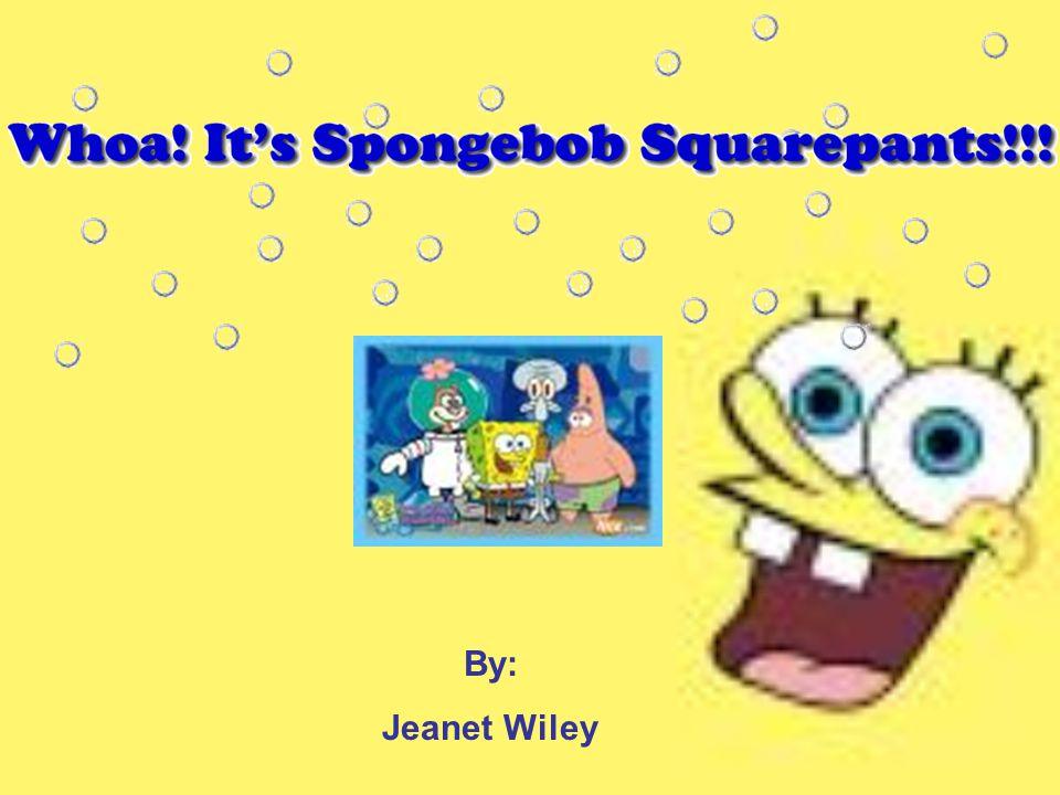 By Jeanet Wiley Main Characters Spongebob Squarepants Patrick Star