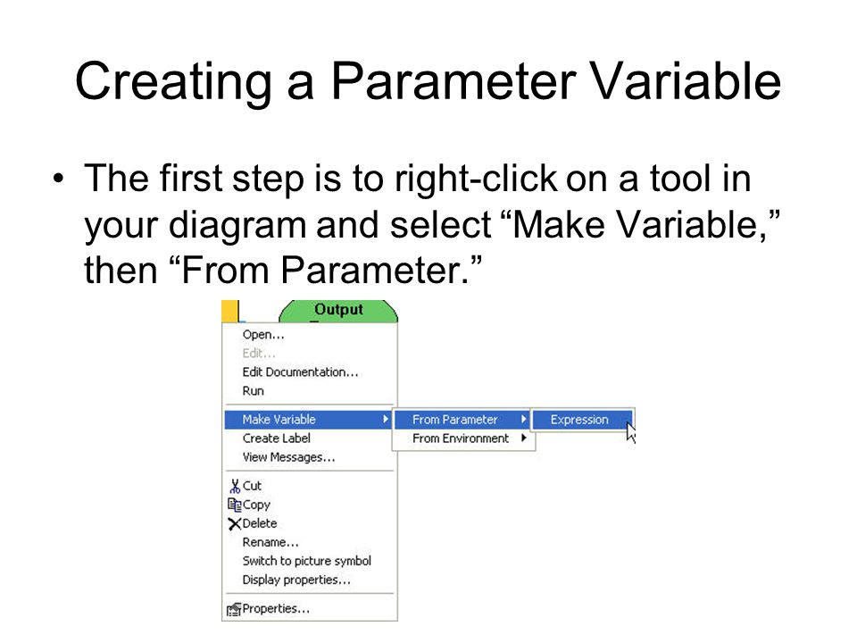Creating a Parameter Variable The first step is to right-click on a tool in your diagram and select Make Variable, then From Parameter.
