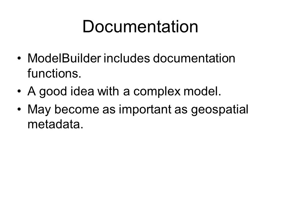 Documentation ModelBuilder includes documentation functions.
