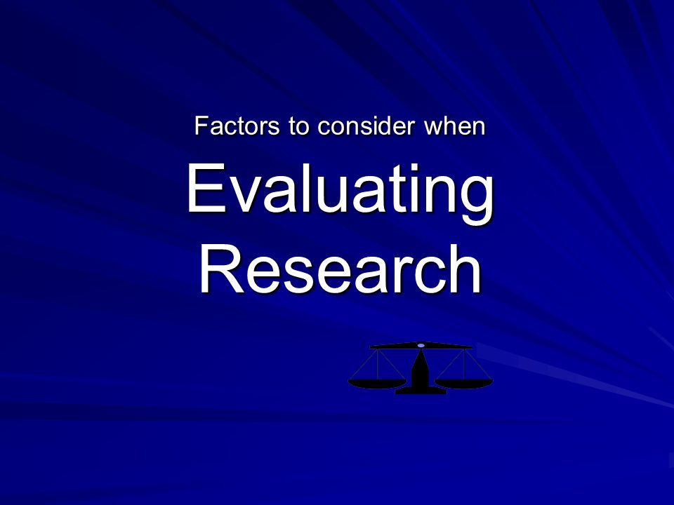 Factors to consider when Evaluating Research