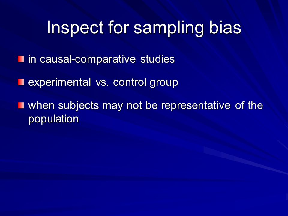 Inspect for sampling bias in causal-comparative studies experimental vs.