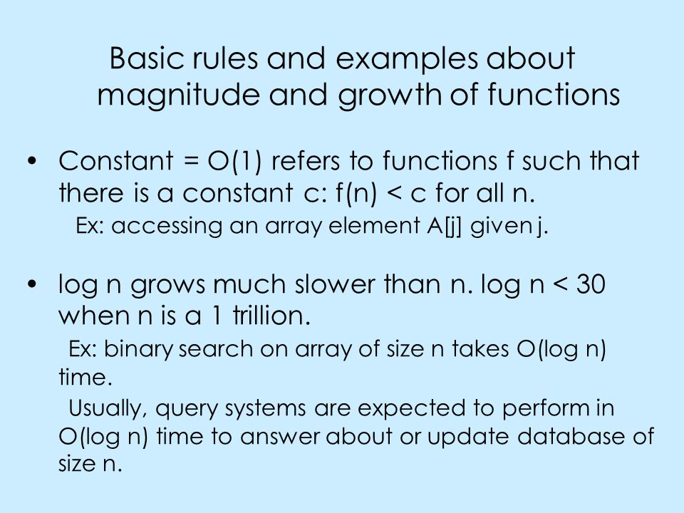 Basic rules and examples about magnitude and growth of functions Constant = O(1) refers to functions f such that there is a constant c: f(n) < c for all n.