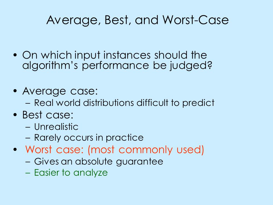 Average, Best, and Worst-Case On which input instances should the algorithm's performance be judged.