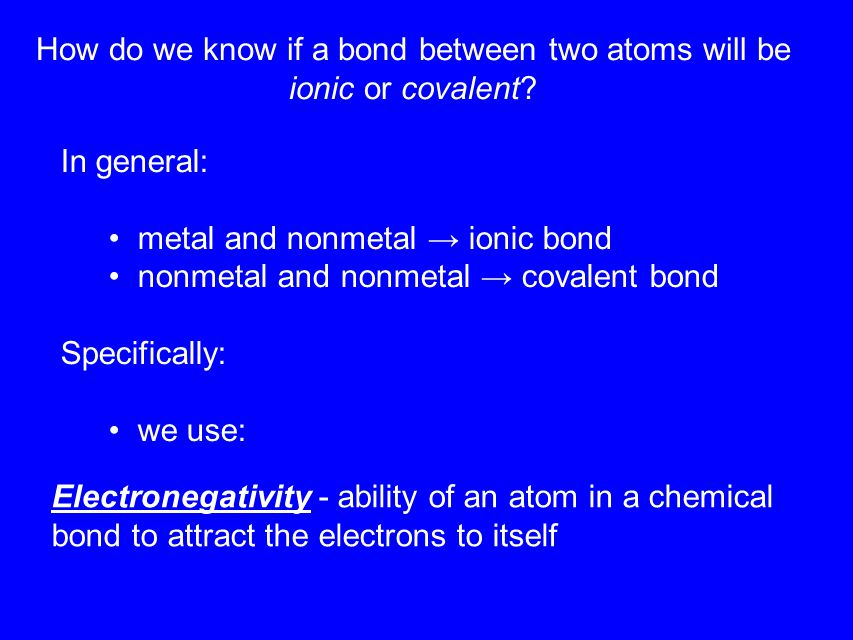 How do we know if a bond between two atoms will be ionic or covalent.