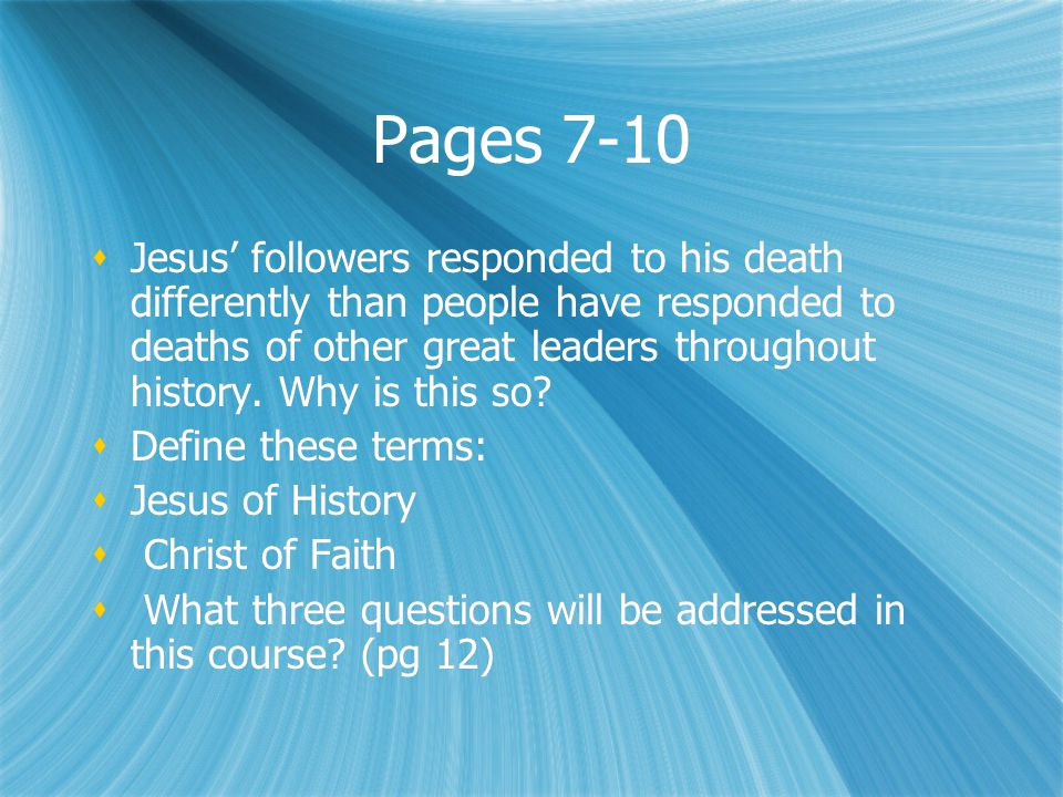 Pages 7-10  Jesus' followers responded to his death differently than people have responded to deaths of other great leaders throughout history.