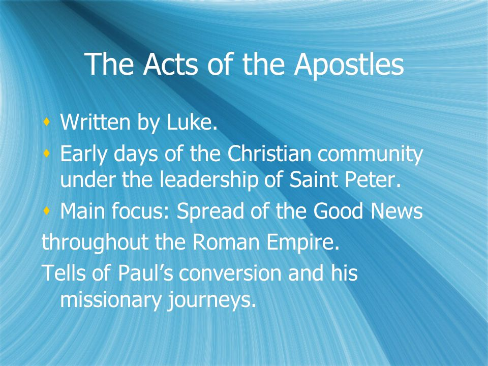 The Acts of the Apostles  Written by Luke.