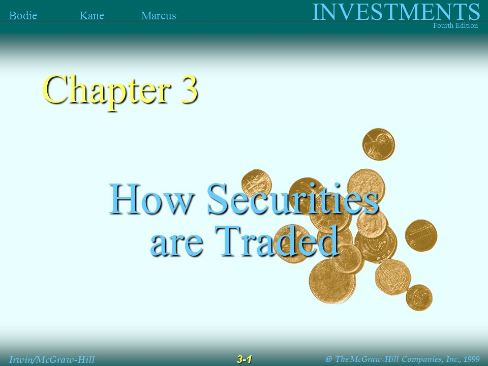  The McGraw-Hill Companies, Inc., 1999 INVESTMENTS Fourth Edition Bodie Kane Marcus 3-1 Irwin/McGraw-Hill How Securities are Traded Chapter 3