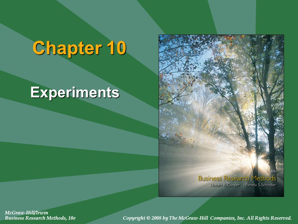 Chapter 10 Experiments McGraw-Hill/Irwin Business Research Methods, 10eCopyright © 2008 by The McGraw-Hill Companies, Inc.