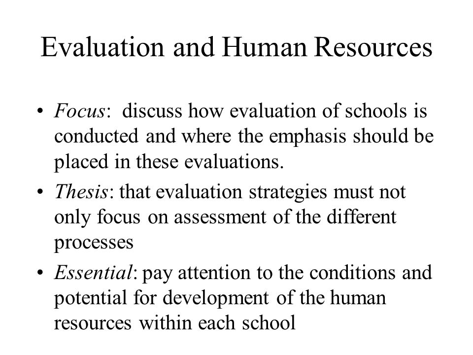 Evaluation and Human Resources Focus: discuss how evaluation of schools is conducted and where the emphasis should be placed in these evaluations.