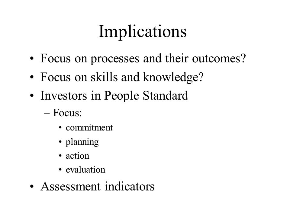 Implications Focus on processes and their outcomes.