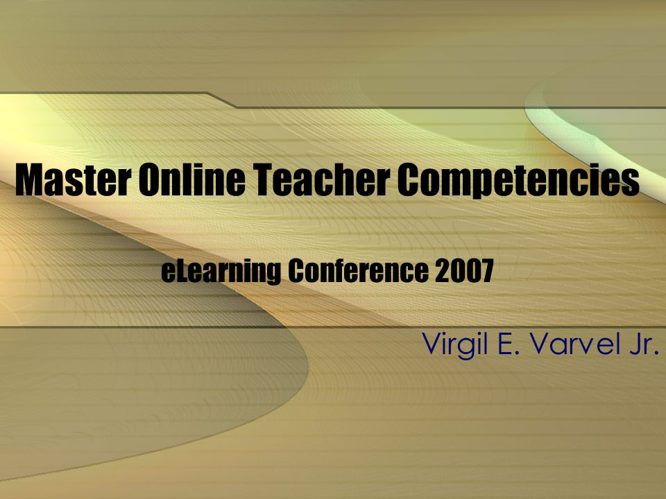 Master Online Teacher Competencies eLearning Conference 2007 Virgil E. Varvel Jr.