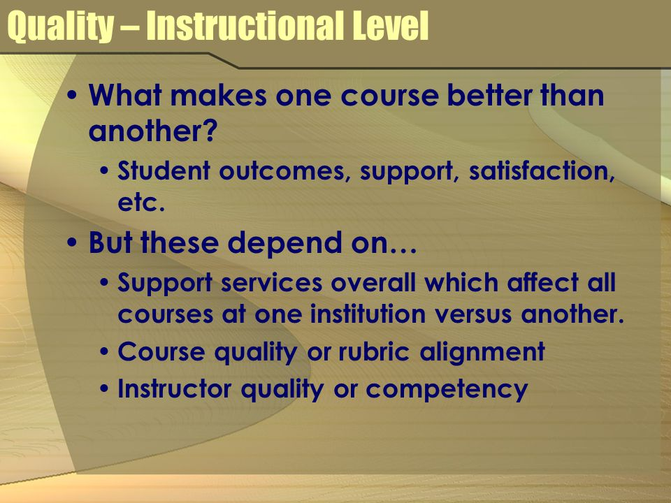 Quality – Instructional Level What makes one course better than another.