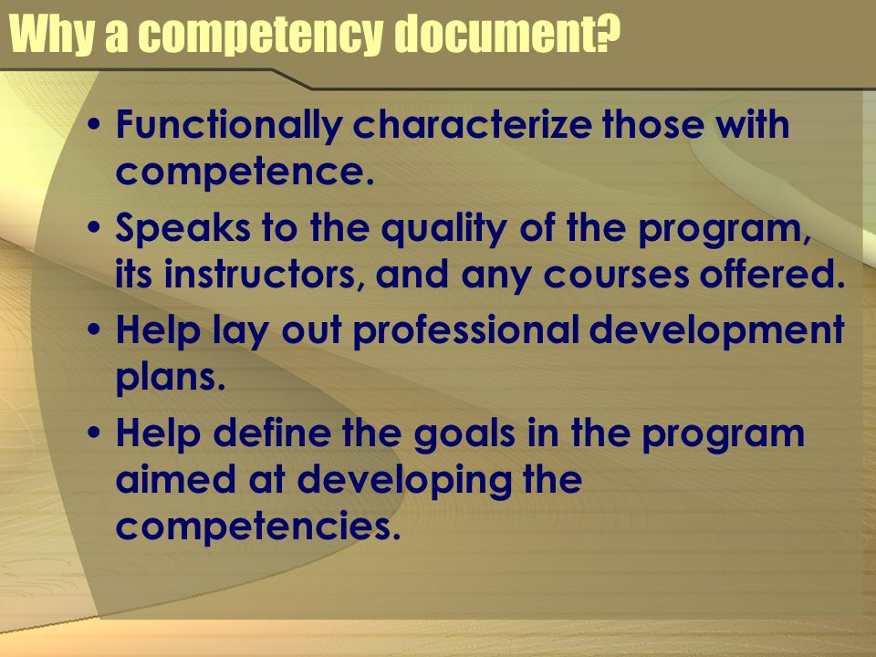 Why a competency document. Functionally characterize those with competence.