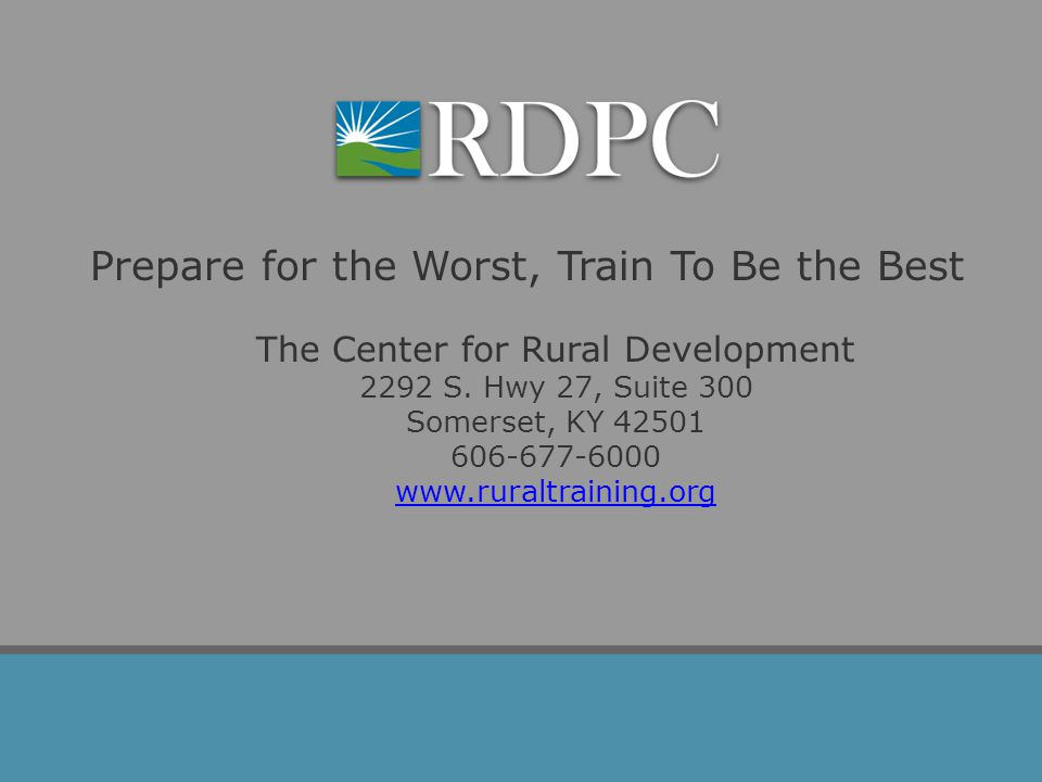 Prepare for the Worst, Train To Be the Best The Center for Rural Development 2292 S.