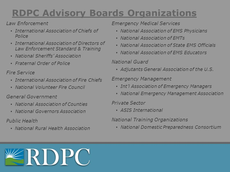 RDPC Advisory Boards Organizations Emergency Medical Services National Association of EMS Physicians National Association of EMTs National Association of State EMS Officials National Association of EMS Educators National Guard Adjutants General Association of the U.S.