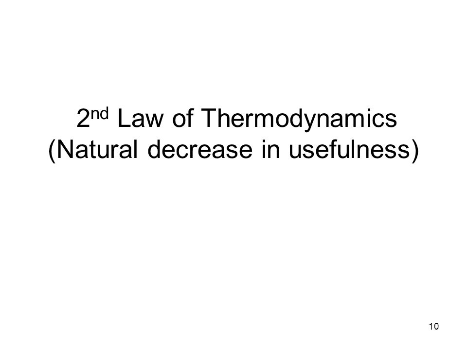 10 2 nd Law of Thermodynamics (Natural decrease in usefulness)