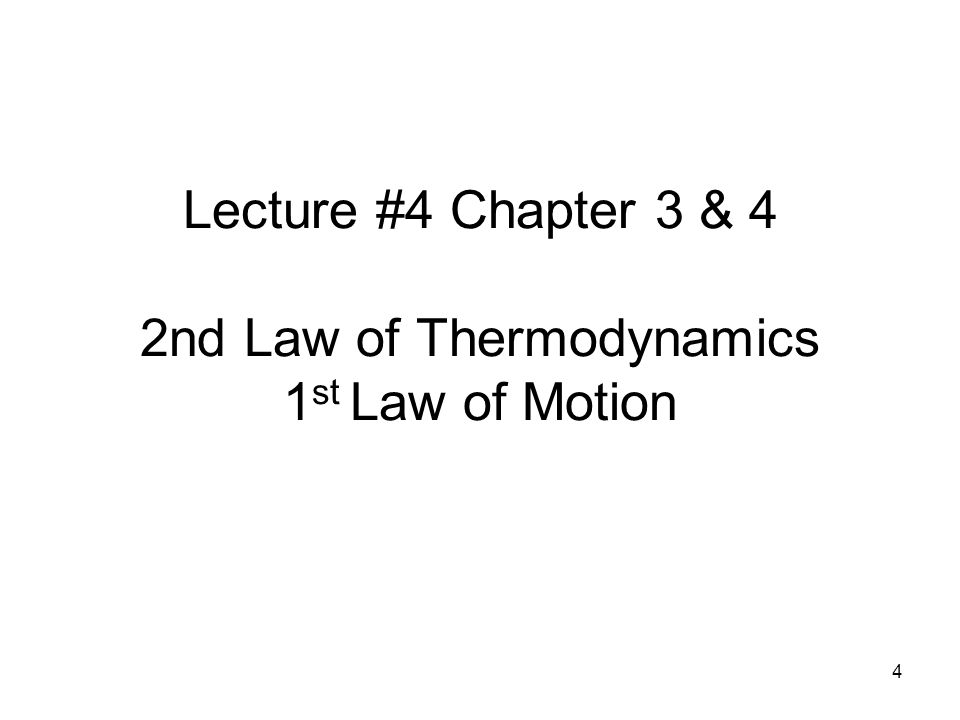 4 Lecture #4 Chapter 3 & 4 2nd Law of Thermodynamics 1 st Law of Motion