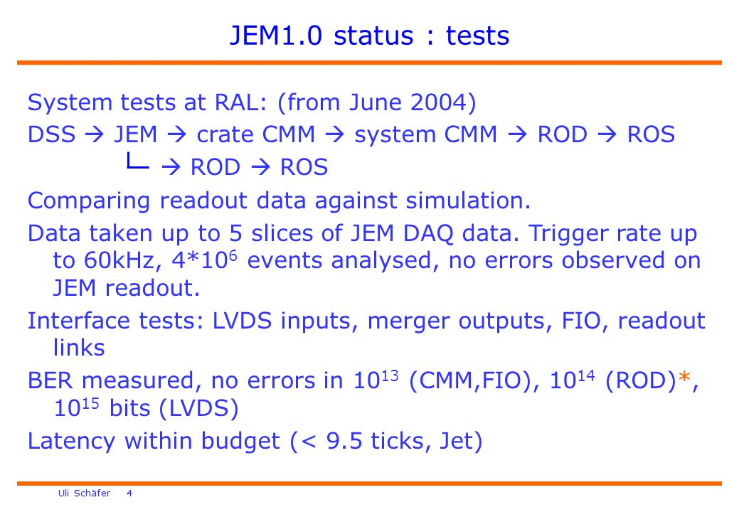Uli Schäfer 4 JEM1.0 status : tests System tests at RAL: (from June 2004) DSS  JEM  crate CMM  system CMM  ROD  ROS  ROD  ROS Comparing readout data against simulation.
