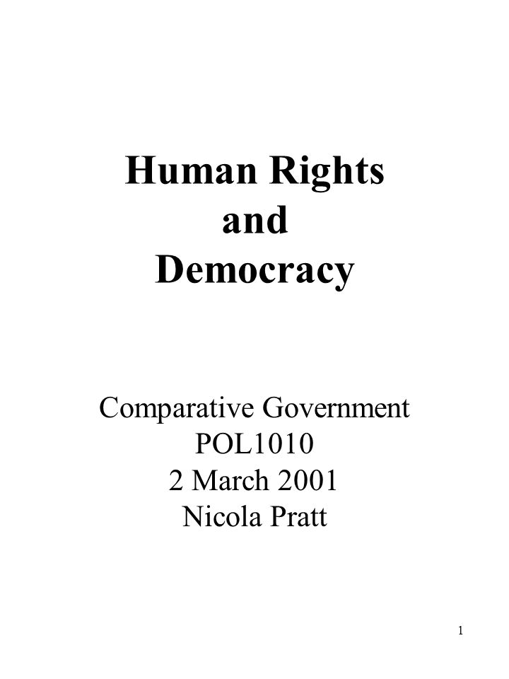 1 Human Rights and Democracy Comparative Government POL March 2001 Nicola Pratt