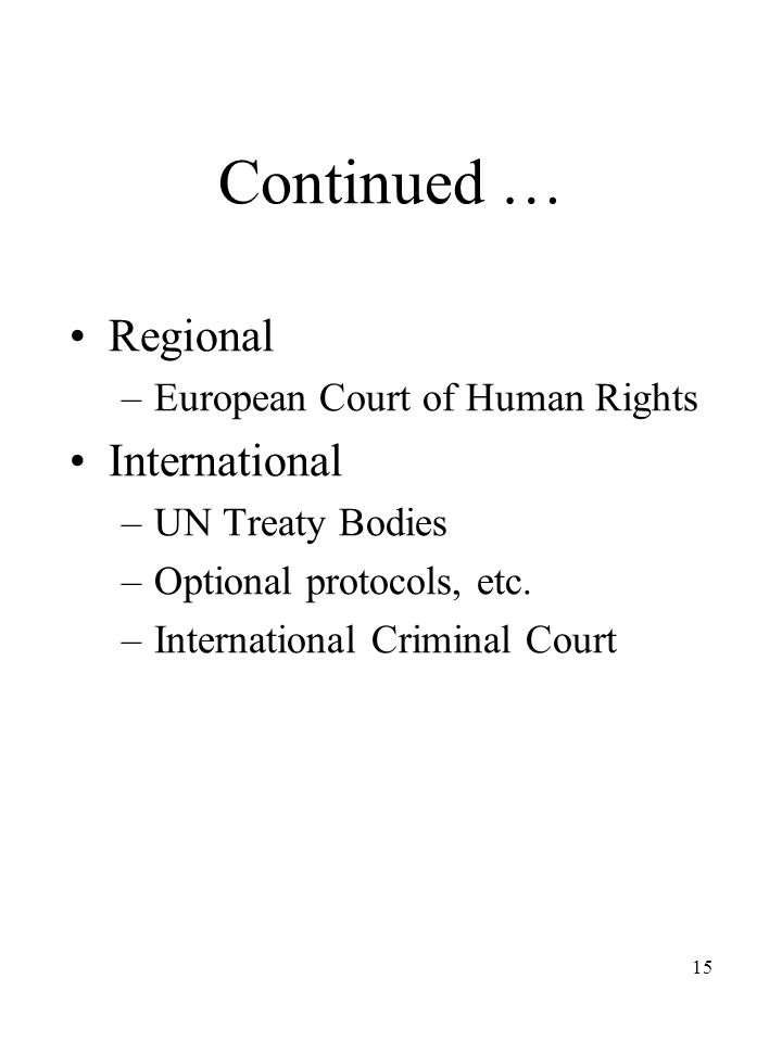 15 Continued … Regional –European Court of Human Rights International –UN Treaty Bodies –Optional protocols, etc.
