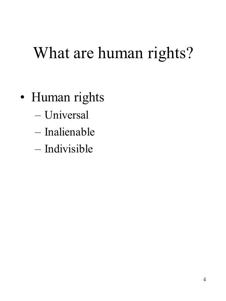 4 What are human rights Human rights –Universal –Inalienable –Indivisible